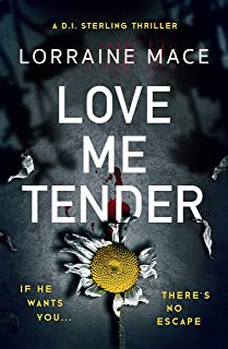 Love Me Tender: An unflinching, twisty and jaw-dropping thriller (Book Five, DI Sterling Series)