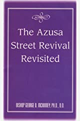 The Azusa Street Revival Revisited Kindle Edition