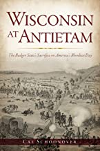 Wisconsin at Antietam: The Badger State's Sacrifice on America's Bloodiest Day (Civil War Series)