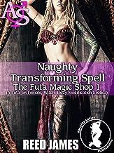 Naughty Transforming Spell (The Futa Magic Shop 1): (A Futa-on-Female, Witch, Body Modification Erotica) (English Edition)
