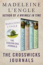 The Crosswicks Journals: A Circle of Quiet, The Summer of the Great-Grandmother, The Irrational Season, and Two-Part Inven...