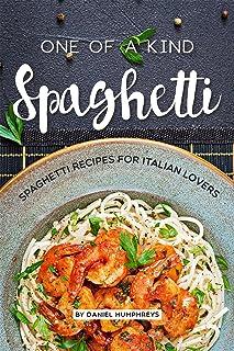One of a Kind Spaghetti: Spaghetti Recipes for Italian Lovers (English Edition)