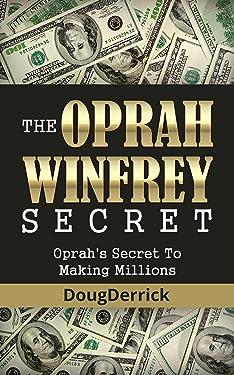 The Oprah Winfrey Secret: Oprah's Secret To Making Millions