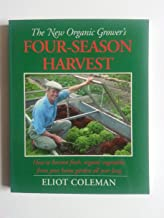 New Organic Grower's Four-season Harvest: How to Harvest Fresh, Organic Vegetables from Your Home Garden All Year Long