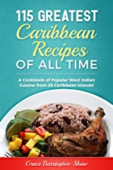 115 Greatest Caribbean Recipes of All Time: A Cookbook of Popular West Indian Cuisine from 26 Caribbean Islands Kindle Edition