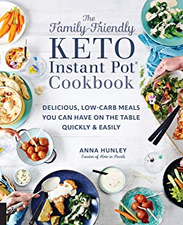 The Family-Friendly Keto Instant Pot Cookbook: Delicious, Low-Carb Meals You Can Have On the Table Quickly & Easily