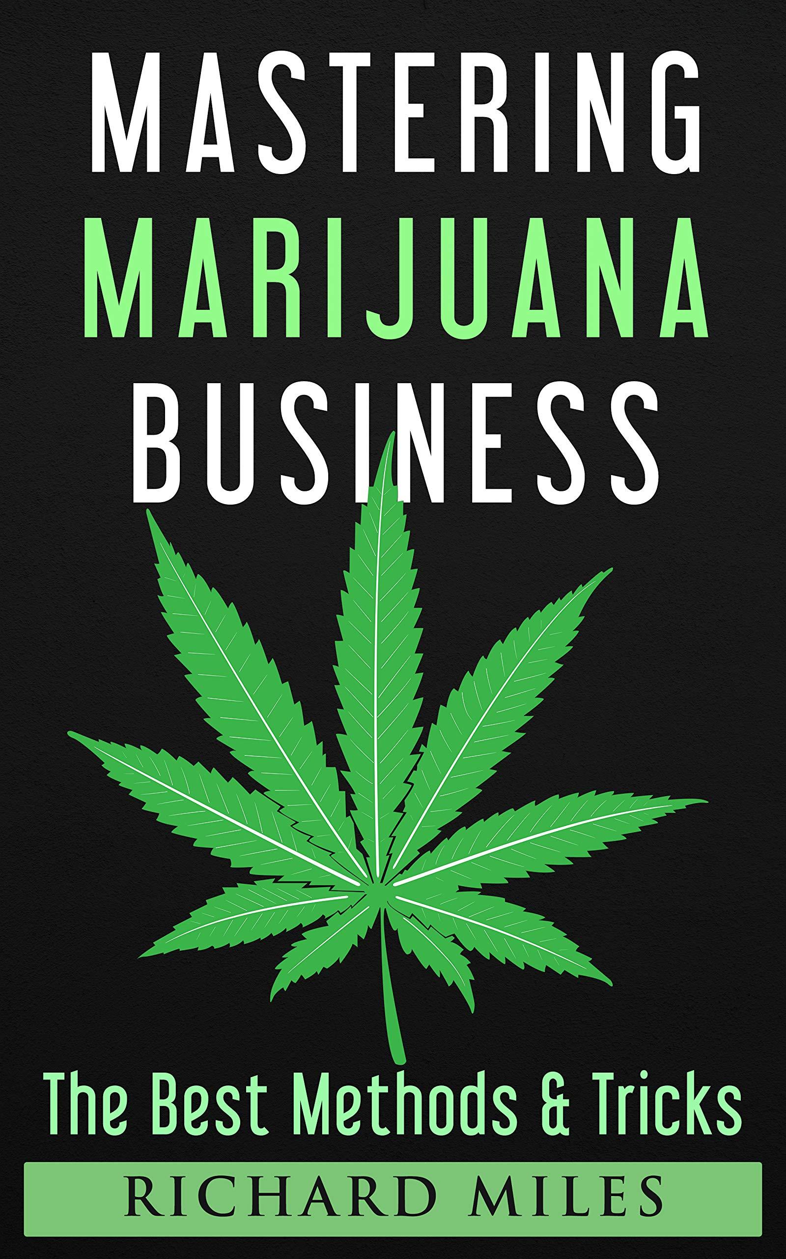 Mastering Marijuana Business - The Best Methods & Tricks for Successful Marijuana Business