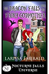The Dragon Falls For The Fairy Godmother: A Nocturne Falls Universe Story Kindle Edition