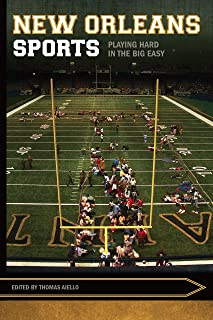 New Orleans Sports: Playing Hard in the Big Easy (Sport, Culture, and Society)