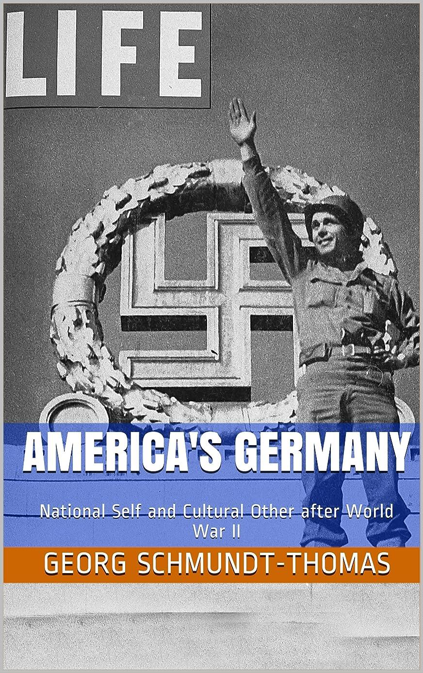 同一の登山家省略するAmerica's Germany: National Self and Cultural Other after World War II (English Edition)