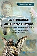 La devozione all'Angelo custode - Edizione del 1845 ritradotta in lingua italiana corrente: Con note critiche di Beppe Ami...