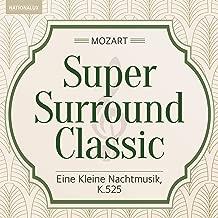 Super Surround Classic - Mozart:Eine Kleine Nachtmusik, K.525