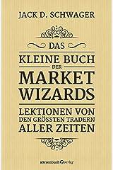Das kleine Buch der Market Wizards: Lektionen von den größten Tradern aller Zeiten (German Edition) Kindle Edition