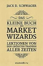 Das kleine Buch der Market Wizards: Lektionen von den größten Tradern aller Zeiten (German Edition)