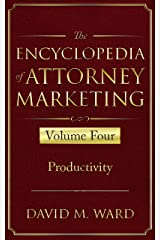 The Encyclopedia of Attorney Marketing: Volume Four--Productivity Kindle Edition