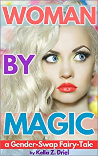 Woman By Magic: A Gender-Swap Fairy-Tale of occult erotica and magical transformation.