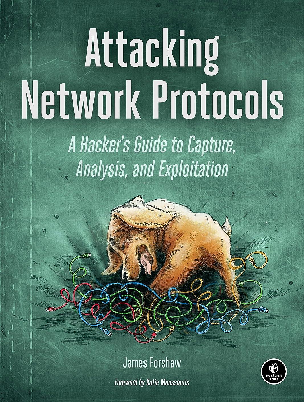 役立つ展示会逆さまにAttacking Network Protocols: A Hacker's Guide to Capture, Analysis, and Exploitation (English Edition)