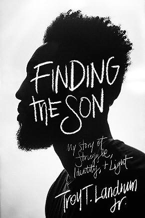 Finding The Son: My Story of Struggle, Identity & Light