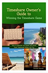 Timeshare Owner's Guide to Winning the Timeshare Game Kindle Edition