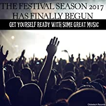The Festival Season 2017 Has Finally Begun: Get Yourself Ready with Some Great Music
