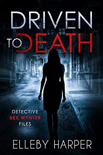 Driven to Death: An addictive and thrilling crime mystery (Detective Bex Wynter Files Book 1)