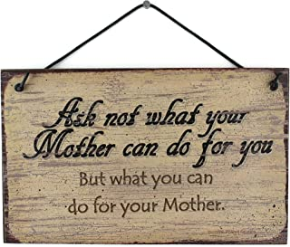 Egbert's Treasures 5x8 Vintage Style Sign Saying, Ask not What Your Mother can do for You. But What You can do for Your Mother. Decorative Fun Universal Household Signs from