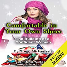 Comfortable in Your Own Shoes: The Building of a Confident Woman: Relationship and Dating Advice for Women, Book 9