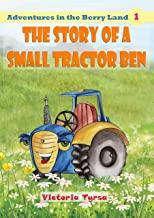 The story of a small tractor Ben (Adventures in the Berry Land Book 1)