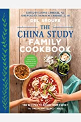The China Study Family Cookbook: 100 Recipes to Bring Your Family to the Plant-Based Table Kindle Edition