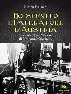 Ho servito l'Imperatore d'Austria (Italian Edition)