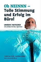 Oh NEINNN – Tolle Stimmung und Erfolg im Büro!: Umdenkstruktur-Ratgeber mit Leitfäden für Büro-Optimierer Kindle Ausgabe