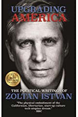 Upgrading America: The Political Writings of Zoltan Istvan (Zoltan Istvan Futurist Collection) Kindle Edition