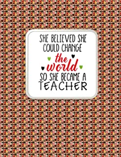 Teacher Thank You - She Believed She Could Change The World: Teacher Notebook - Journal or Planner for Teacher Gift: Great for Teacher ... End Gift - Art Color Pencil Ends