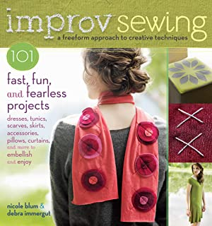 Improv Sewing: 101 Fast, Fun and Fearless Projects