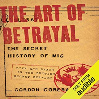 The Art of Betrayal: The Secret History of MI6 - Life and Death in the British Secret Service