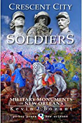 Crescent City Soldiers: Military Monuments of New Orleans Kindle Edition