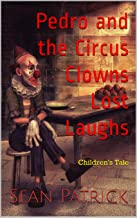 Pedro and the Circus Clowns Lost Laughs: Children's Tale (English Edition)