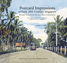 Postcard Impressions of Early-20th Century Singapore: Perspectives from the Japanese Community: From the Lim Shao Bin Coll...