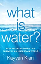 What Is Water?: How Young Leaders Can Thrive in an Uncertain World (English Edition)