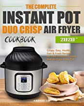 The Complete Instant Pot Duo Crisp Air Fryer Cookbook: Crispy, Easy, Healthy, Fast & Fresh Recipes for Your Pressure Cooke...