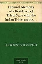 Personal Memoirs of a Residence of Thirty Years with the Indian Tribes on the American Frontiers