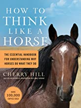 How to Think Like A Horse: The Essential Handbook for Understanding Why Horses Do What They Do PDF