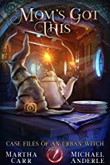 Mom's Got This (Case Files Of An Urban Witch Book 7) Kindle Edition