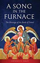A Song in the Furnace: : The Message of the Book of Daniel