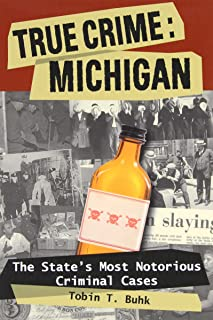 True Crime: Michigan: The State's Most Notorious Criminal Cases