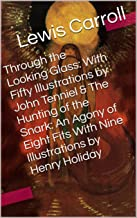 Through the Looking Glass: With Fifty Illustrations by John Tenniel & The Hunting of the Snark: An Agony of Eight Fits With Nine Illustrations by Henry ... (Two Books With Active Table of Contents)