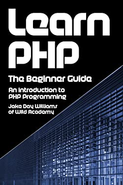 Learn PHP: The Beginner Guide: An Introduction to PHP Programming