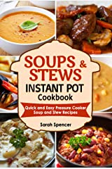 Soups and Stews Instant Pot Cookbook: Quick and Easy Pressure Cooker Favorite Soup and Stew Recipes Kindle Edition