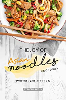 The Joy of Asian Noodles Cookbook: Why We Love Noodles