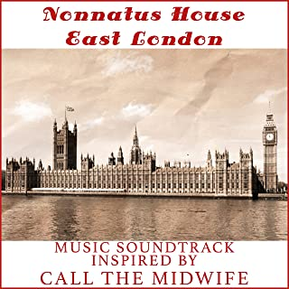 Nonnatus House East London (Music Soundtrack Inspired by Call the Midwife TV Series)